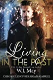Living in the Past: paranormal fantasy romance (The Chronicles of Kerrigan: Gabriel) (Volume 1) by  W.J. May in stock, buy online here
