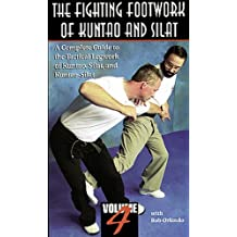 FIGHTING FOOTWORK OF KUNTAO AND SILAT A Complete Guide to the Tactical Legwork of Kuntao, Silat, and Kuntao-Silat, Volume 4