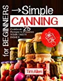 For beginners - simple canning.: Cookbook: 25 recipes to preserve your tasty dishes.