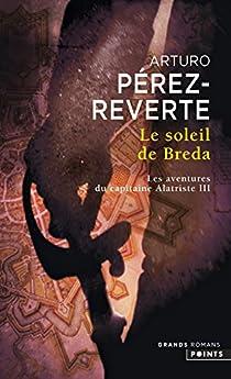 Les aventures du capitaine Alatriste, tome 3 : Le soleil de Breda par Pérez-Reverte