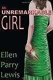 An Unremarkable Girl, Ellen Parry Lewis, 0984343784
