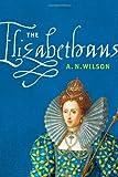 The Elizabethans, A. N. Wilson, 0374147442