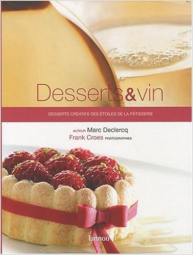 Desserts \u0026 vin  desserts creatifs des etoiles de la patisserie Amazon.es  Marc Declercq Libros en idiomas extranjeros