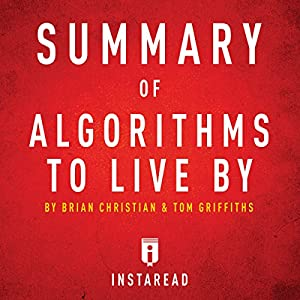 Summary of Algorithms to Live By by Brian Christian and Tom Griffiths Audiobook
