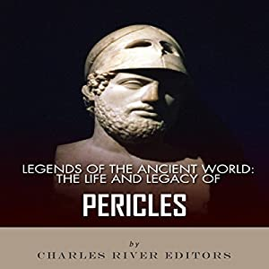 Legends of the Ancient World: The Life and Legacy of Pericles Audiobook