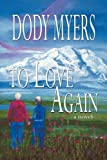 img - for To Love Again by Dody Myers (2009-12-04) book / textbook / text book