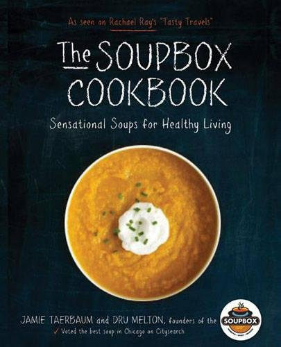 The Soupbox Cookbook: Sensational Soups for Healthy Living by Dru Melton, Jamie Taerbaum
