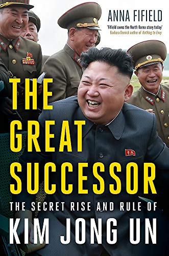 The Great Successor: The Secret Rise and Rule of Kim Jong Un por Anna Fifield