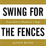 Swing for the Fences: From Debt to Wealth in 7 Steps | Jason Bond