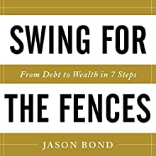 Swing for the Fences: From Debt to Wealth in 7 Steps Audiobook by Jason Bond Narrated by Greg Tremblay