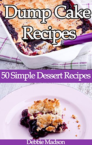 Dump Cake Recipes: 50 Simple Dessert Recipes (Bakery Cooking Series Book 4) by [Madson, Debbie]