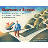 Shortcuts to Success: The Absolute Best Ways to Master Your Money, Time, Health, and Relationships