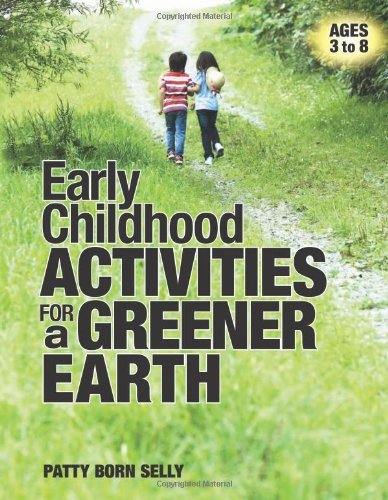 Early Childhood Activities for a Greener Earth by Patty Born Selly (2012-07-17)