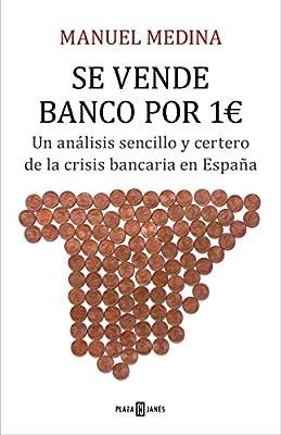 Se vende banco por 1 euro: Un análisis sencillo y certero de la crisis bancaria en España Obras diversas: Amazon.es: Medina, Manuel: Libros