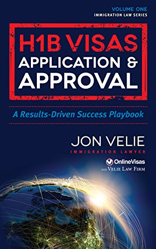 H1B Visas Application & Approval: A Results Driven Success Playbook  (Immigration Law Series)