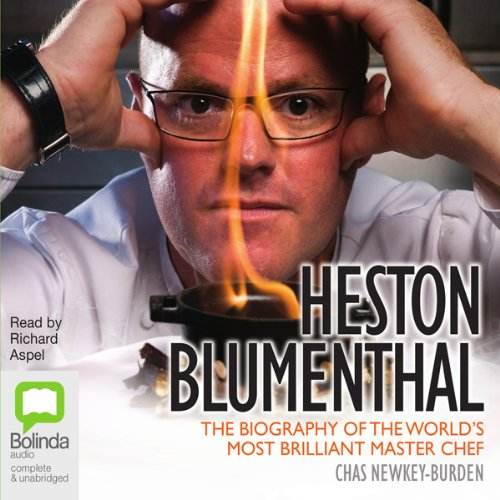 Heston Blumenthal  The Biography Of The Worlds Most Brilliant Master Chef