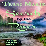 Secrets by the River: The Ties That Bind, Book 2   Terri Marie