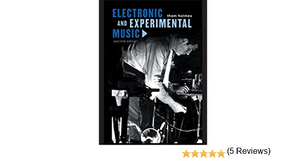 Electronic and experimental music foundations of new music and electronic and experimental music foundations of new music and new listening media and popularculture thom holmes 9780415936446 amazon books fandeluxe Choice Image