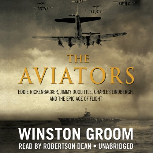 The Aviators: Eddie Rickenbacker, Jimmy Doolittle, Charles Lindbergh, and the Epic Age of Flight (LIBRARY EDITION)
