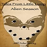 Tales From Little Lump - Alien Season | Jeff Folschinsky