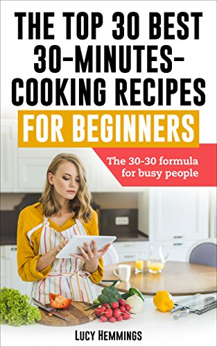 Cooking:  The top 30 best 30-minutes-cooking recipes for beginners.: The 30-30 formula for busy people. (Cooking, recipes, diet, food, lifestyle, low budget ... cooking, beginners cooking, fast - Formula Min