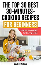Cooking:  The top 30 best 30-minutes-cooking recipes for beginners.: The 30-30 formula for busy people. (Cooking, recipes, diet, food, lifestyle, low budget ... cooking, beginners cooking, fast cooking,)