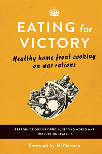 Eating For Victory: Healthy Home Front Cooking on War Rations by [Norman, Jill]