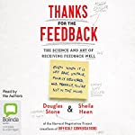 Thanks for the Feedback: The Science and Art of Receiving Feedback Well | Douglas Stone,Sheila Heen