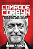 Comrade Corbyn: A Very Unlikely Coup: How Jeremy Corbyn Stormed to the Labour Leadership