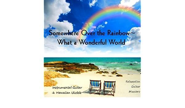 Somewhere Over the Rainbow - What a Wonderful World: Instrumental Guitar & Hawaiian Ukelele de Relaxation Guitar Maestro en Amazon Music - Amazon.es