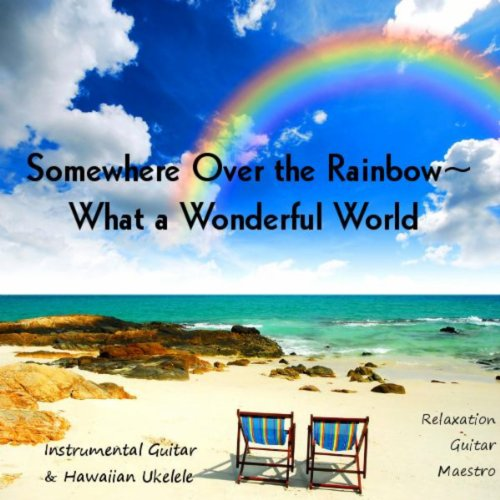 Somewhere Over the Rainbow - What a Wonderful World: Instrumental Guitar & Hawaiian Ukelele
