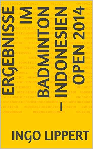Ergebnisse im Badminton – Indonesien Open 2014 (Sportstatistik 568) (German Edition) por Ingo Lippert