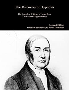 The Discovery of Hypnosis: The Complete Writings of James Braid, the Father of Hypnotherapy by James Braid (2013-09-05)
