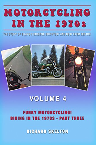 Motorcycling in the 1970s The story of biking's biggest, brightest and best ever decade Volume 4:: Funky Motorcycling! Biking in the 1970s - Part Three