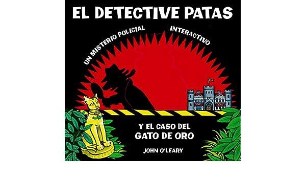El detective patas y el caso del gato de oro: John O´Leary: 9788498254624: Amazon.com: Books