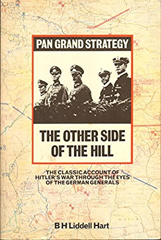Other Side of the Hill: Germany's Generals, Their Rise and Fall, with Their Own Account of Military Events, 1939-45 (Grand (Strategy Bh Liddell Hart)