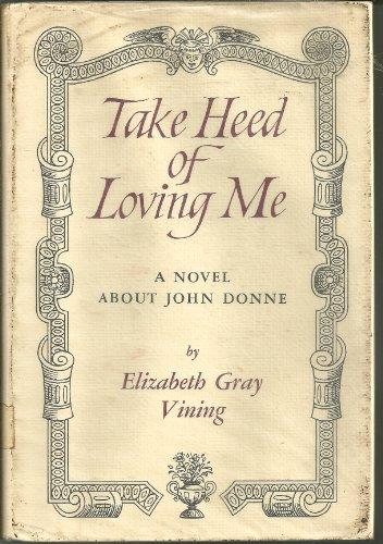 Take Heed Of Loving Me by Elizabeth Gray Vining