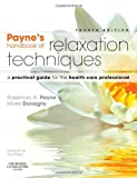 img - for Payne's Handbook of Relaxation Techniques: A Practical Guide for the Health Care Professional, 4e Paperback February 3, 2010 book / textbook / text book