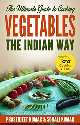 The Ultimate Guide to Cooking Vegetables the Indian Way (How To Cook Everything In A Jiffy Book - Jiffy Book