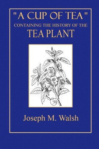 """A Cup of Tea"": Containing a History of the Tea Plant"