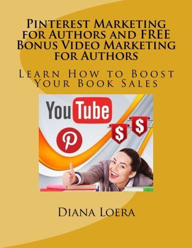 Pinterest Marketing for Authors and FREE Bonus Video Marketing for Authors: Learn How to Boost Your Book Sales