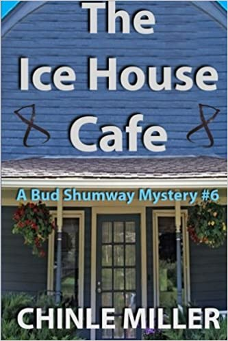 The Ice House Cafe The Bud Shumway Mystery Series Volume 6