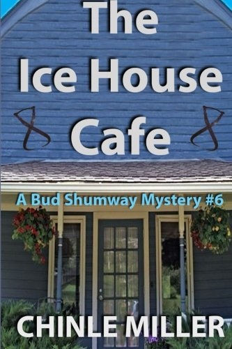 The Ice House Cafe (The Bud Shumway Mystery Series) (Volume 6) ()