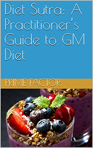 Diet Sutra: A Practitioner's Guide to GM Diet (General Motors Diet Plan For 7 Days)