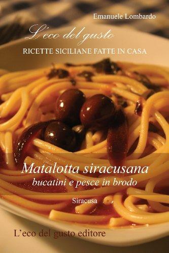 (Matalotta siracusana - bucatini e pesce in brodo (L'eco del gusto - Ricette siciliane fatte in casa Vol. 1) (Italian Edition))