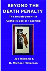 Beyond The Death Penalty: The Development In Catholic Social Teaching Paperback