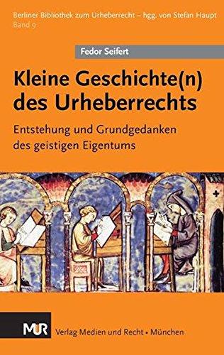 Kleine Geschichte(n) des Urheberrechts: Entstehung und Grundgedanken des geistigen Eigentums (Berliner Bibliothek zum Urheberrecht)