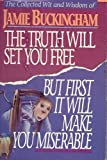 The Truth Will Set You Free, but First It Will Make You Miserable, Jamie Buckingham, 0884192512