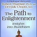 The Path to Enlightenment: Insights into Buddhism Speech by Robert Thurman, Deepak Chopra Narrated by Robert Thurman, Deepak Chopra