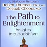 The Path to Enlightenment: Insights into Buddhism | Robert Thurman Ph.D.,Deepak Chopra M.D.